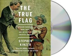 the true flag theodore roosevelt mark twain and the birth of