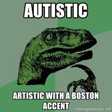 Boston Accent Memes - autistic artistic with a boston accent philosoraptor meme
