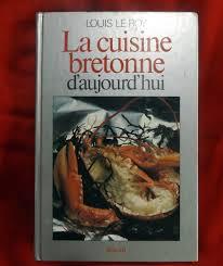 cuisine bretonne le roy louis la cuisine bretonne d aujourd hui le festin