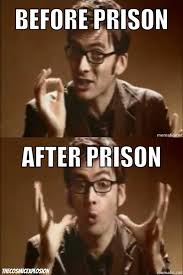 Prison Memes - tenth doctor prison meme by thecosmicexplosion on deviantart