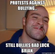 Meme Generator Bad Luck Brian - protests against bullying still bullies bad luck brian good