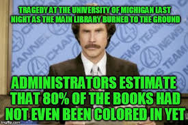 University Of Michigan Memes - ron burgundy memes imgflip