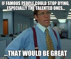 Dying Memes - if everyone could stop dying imgflip
