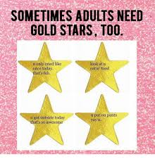 Gold Star Meme - sometimes adults need gold stars too u only cried like look at u