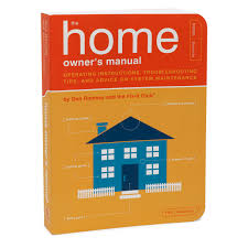 home owner u0027s manual how to take care of your home expert tips