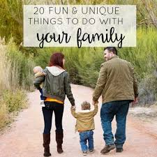 20 and unique things to do with your family today s the best day