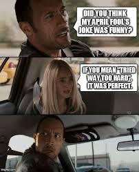 Funny April Fools Memes - the rock driving meme imgflip