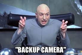 Camera Meme - backup camera make a meme