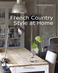 french country style homes interior french country style at home sebastien siraudeau 9782080301345