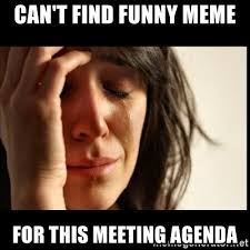 Find Funny Memes - can t find funny meme for this meeting agenda first world problems