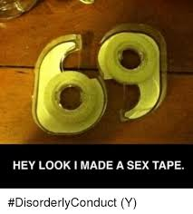 Meme Tape - hey look made a sex tape disorderlyconduct y meme on me me