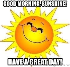 Good Morning Sunshine Meme - good morning sunshine have a great day sunshine sister meme