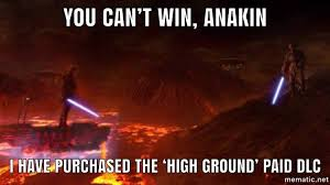 Anakin Meme - you can t win anakin i have purchased the high ground paid dlc