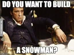 Build Meme - do you want to build a snowman meme