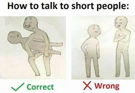 Short Person Meme - image result for how to talk to a short person meme i am dying