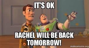 Rachel Meme - it s ok rachel will be back tomorrow buzz and woody toy story