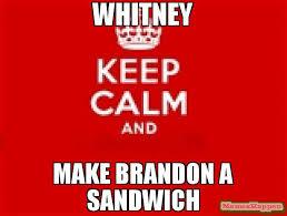 Make Keep Calm Memes - whitney make brandon a sandwich meme keep calm 53556 page 9