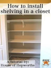 Diy Build Shelves In Closet by How To Install Shelving In A Closet Tutorial From House Of