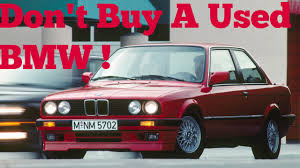 cheap used bmw cars for sale why you should never buy a used bmw