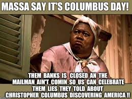 Christopher Columbus Memes - columbus day is a joke the native americans discovered america