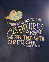 there is no end to the adventures we can if only we seek them