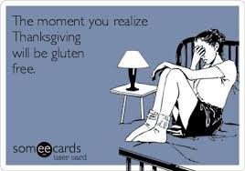 the moment you realize thanksgiving will be gluten free