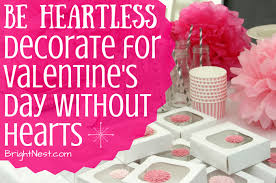 Decoration For Valentine S Day by Brightnest Be Heartless Decorate For Valentine U0027s Day Without Hearts
