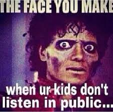 The Face You Make When Meme - that face you make when your kids don t listen in public