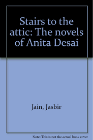 Number Stairs by Stairs To The Attic The Novels Of Anita Desai Jasbir Jain