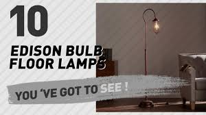 Edison Bulb Floor Lamp Edison Bulb Floor Lamps New U0026 Popular 2017 Youtube