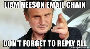 Liam Neeson Meme Generator - liam neeson email chain don t forget to reply all sr liam neeson