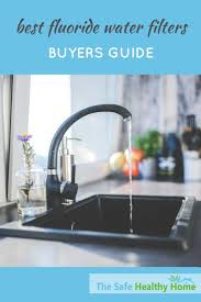 best water filter for kitchen faucet best 25 fluoride water filter ideas on pinterest what u0027s