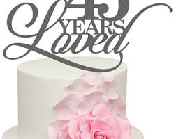 45 wedding anniversary 15 years loved 15th wedding anniversary acrylic cake topper from