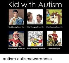 What Society Thinks I Do Meme - kid with autism what society thinks i do what strangers think do