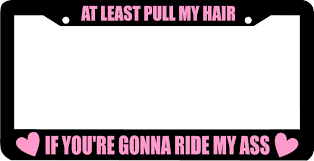 Make Your Own Vanity Plate At Least Pull My Hair If You U0027re Gonna Ride My Pink License