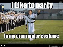 Drum Major Meme - meme creator i like to party in my drum major costume meme
