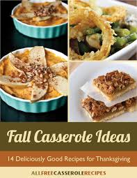 fall casserole ideas 14 deliciously recipes for thanksgiving