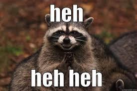 Meme Evil Laugh - evil laughing raccoon quickmeme