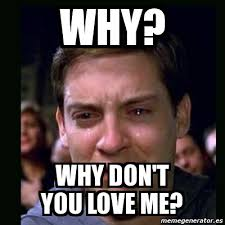 You Love Me Meme - meme crying peter parker why why don t you love me 3279670