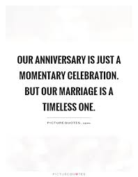 marriage celebration quotes our anniversary is just a momentary celebration but our