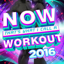 now that s what i call a workout 2016 by various artists on itunes