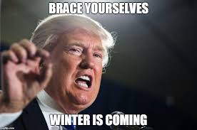 Winter Is Coming Meme Maker - trump is coming imgflip