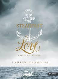 steadfast love bible study book a study of psalm 107 lauren