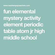 periodic table activities high fun elemental mystery activity element periodic table atom jr high