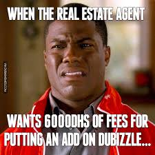 Real Estate Meme - when the real estate agent wants 6000dhs of fees for putting an add