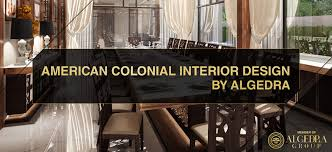 Colonial Style In Interior Design From Algedra - Colonial style interior design