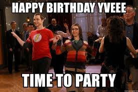 Big Bang Theory Birthday Meme - happy birthday yveee time to party big bang theory dance meme