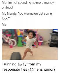 Running Girl Meme - me i m not spending no more money on food my friends you wanna go