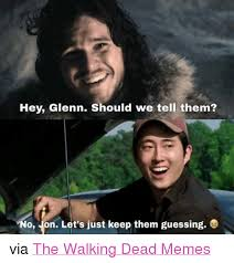 Glenn Walking Dead Meme - hey glenn should we tell them no ion let s just keep them