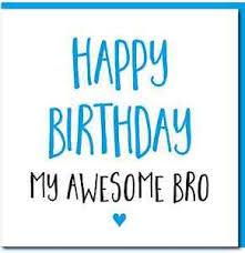 brother birthday greeting card u0027happy birthday awesome bro
